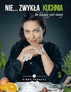 Nie... zwykła kuchnia - Kinga Paruzel - ebook