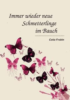 Immer wieder neue Schmetterlinge im Bauch - Catia Frobin - E-Book