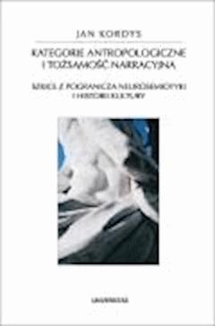 Kategorie antropologiczne i tożsamość narracyjna - prof. dr hab. Ryszard Nycz, Jan Kordys - ebook