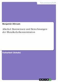 alkohol basiswissen und berechnungen der blutalkoholkonzentration benjamin d rsam e book. Black Bedroom Furniture Sets. Home Design Ideas