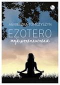 Ezotero. Moje przeznaczenie - Agnieszka Tomczyszyn - ebook
