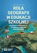 Rola geografii w edukacji szkolnej. Studium porównawcze wybranych krajów europejskich - Arkadiusz Głowacz - ebook