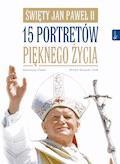 Święty Jan Paweł II. 15 portretów pięknego życia - Katarzyna Flader - ebook