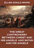 The Great Controversy Between Christ And His Angels, And Satan And His Angels - Ellen Gould White - E-Book