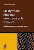 Efektywność funduszy inwestycyjnych w Polsce. Studium teoretyczno-empiryczne - Anna Zamojska - ebook