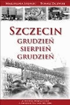 Szczecin: Grudzień-Sierpień-Grudzień - Tomasz Zalewski Małgorzata Szejnert - ebook