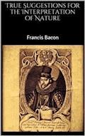 True Suggestions for the Interpretation of Nature - Francis Bacon - ebook