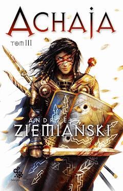 Achaja - tom 3 - Andrzej Ziemiański - ebook