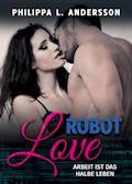 ROBOT LOVE - Arbeit ist das halbe Leben - Philippa L. Andersson - E-Book