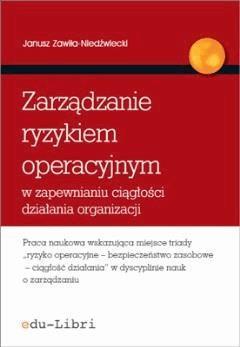 Zarządzanie ryzykiem operacyjnym w zapewnianiu ciągłości działania organizacji - Janusz Zawiła-Niedźwiecki - ebook