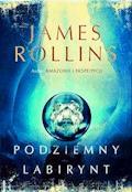 Podziemny labirynt - James Rollins - ebook