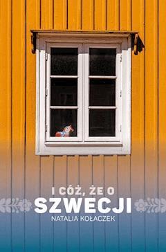 I cóż, że o Szwecji - Natalia Kołaczek - ebook