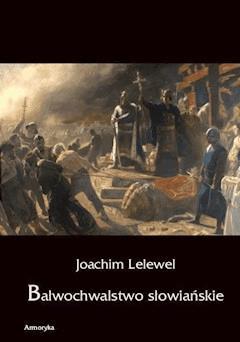 Bałwochwalstwo słowiańskie - Joachim Lelewel - ebook