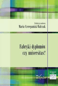 Fabryki dyplomów czy universitas? - prof. Maria Czerepaniak-Walczak - ebook