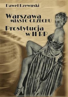 Warszawa — miasto grzechu: Prostytucja w II RP - Paweł Rzewuski - ebook