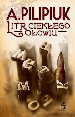 Litr ciekłego ołowiu - Andrzej Pilipiuk - ebook