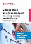 Zarządzanie międzynarodowe i internacjonalizacja przedsiębiorstw. Teoria i praktyka - Beata Glinkowska, Bogusław Kaczmarek - ebook