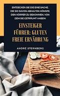 Einsteiger Führer: Gluten freie Ernährung - Andre Sternberg - E-Book