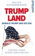 TRUMP LAND – Donald Trump und die USA - Walter Niederberger - E-Book