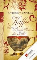 Kaffee oder Das Aroma der Liebe - Anthony Capella - E-Book
