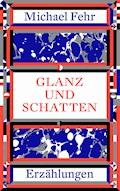 Glanz und Schatten - Michael Fehr - E-Book
