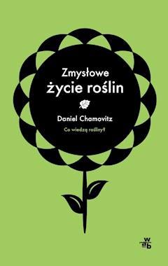 Zmysłowe życie roślin - Daniel Chamowitz - ebook