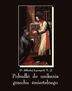 Pobudki do unikania grzechu śmiertelnego i kilka innych rozważań pobożnych - Mikołaj Łęczycki - ebook