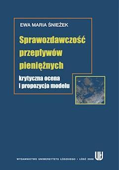 Sprawozdawczość przepływów pieniężnych. Krytyczna ocena i propozycja modelu - Ewa Maria Śnieżek - ebook
