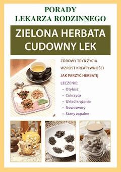 Zielona herbata. Cudowny lek. Porady lekarza rodzinnego - Anna Kubanowska - ebook