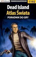 "Dead Island - Atlas Świata - poradnik do gry - Artur ""Arxel"" Justyński - ebook"