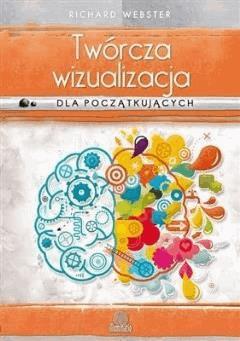 Twórcza wizualizacja dla początkujących - Richard Webster - ebook