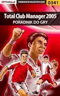 """Total Club Manager 2005 - poradnik do gry - Artur """"Roland"""" Dąbrowski - ebook"""