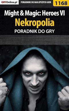 """Might  Magic: Heroes VI - Nekropolia - poradnik do gry - Maciej """"Czarny"""" Kozłowski - ebook"""