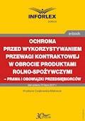 Ochrona przed wykorzystywaniem przewagi kontraktowej w obrocie produktami rolno-spożywczymi – prawa i obowiązki przedsiębiorców - Krystyna Czajkowska-Matosiuk - ebook