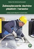 Zabezpieczenie dachów płaskich i tarasów Izolacje przeciwwodne i przeciwwilgociowe - Barbara Ksit, Bartłomiej Monczyński - ebook
