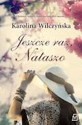 Jeszcze raz, Nataszo - Karolina Wilczyńska - ebook
