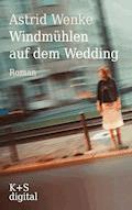 Windmühlen auf dem Wedding - Astrid Wenke - E-Book