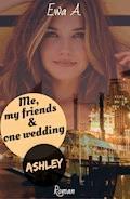 Me, my friends & one wedding 4: Ashley - Ewa A. - E-Book