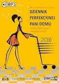Dziennik perfekcyjnej pani domu 2016. - Weronika Łęcka - audiobook