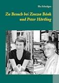 Zu Besuch bei Zsuzsa Bánk und Peter Härtling - Ilka Scheidgen - E-Book