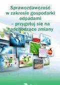 Sprawozdawczość w zakresie gospodarki  odpadami  – przygotuj się na  nadchodzące zmiany - Katarzyna Czajkowska-Matosiuk - ebook