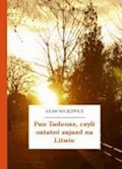 Pan Tadeusz, czyli ostatni zajazd na Litwie - Mickiewicz, Adam - ebook