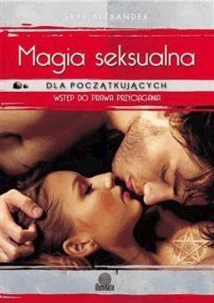 Magia seksualna dla początkujących - Skye Alexander - ebook