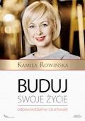 Buduj swoje życie odpowiedzialnie i zuchwale - Kamila Rowińska - ebook