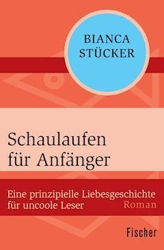 Schaulaufen für Anfänger - Bianca Stücker - E-Book
