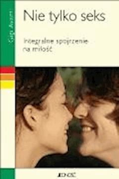 Nie tylko seks. Integralne spojrzenie na miłość. - Gigi Avanti - ebook