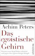 Das egoistische Gehirn - Achim Peters - E-Book