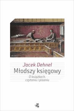 Młodszy księgowy. O książkach, czytaniu i pisaniu - Jacek Dehnel - ebook