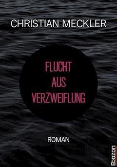 Flucht aus Verzweiflung - Christian Meckler - E-Book