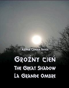 Groźny cień. The Great Shadow. La Grande Ombre - Arthur Conan Doyle - ebook